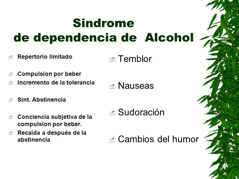 Sindrome de dependencia de Alcohol Repertorio limitado Compulsion por beber Incremento de la tolerancia Sint. Abstinencia Conciencia subjetiva de la c