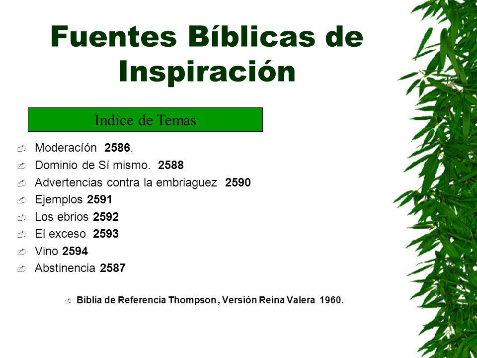 Fuentes Bíblicas de Inspiración Moderacíón 2586. Dominio de Sí mismo. 2588 Advertencias contra la embriaguez 2590 Ejemplos 2591 Los ebrios 2592 El exc