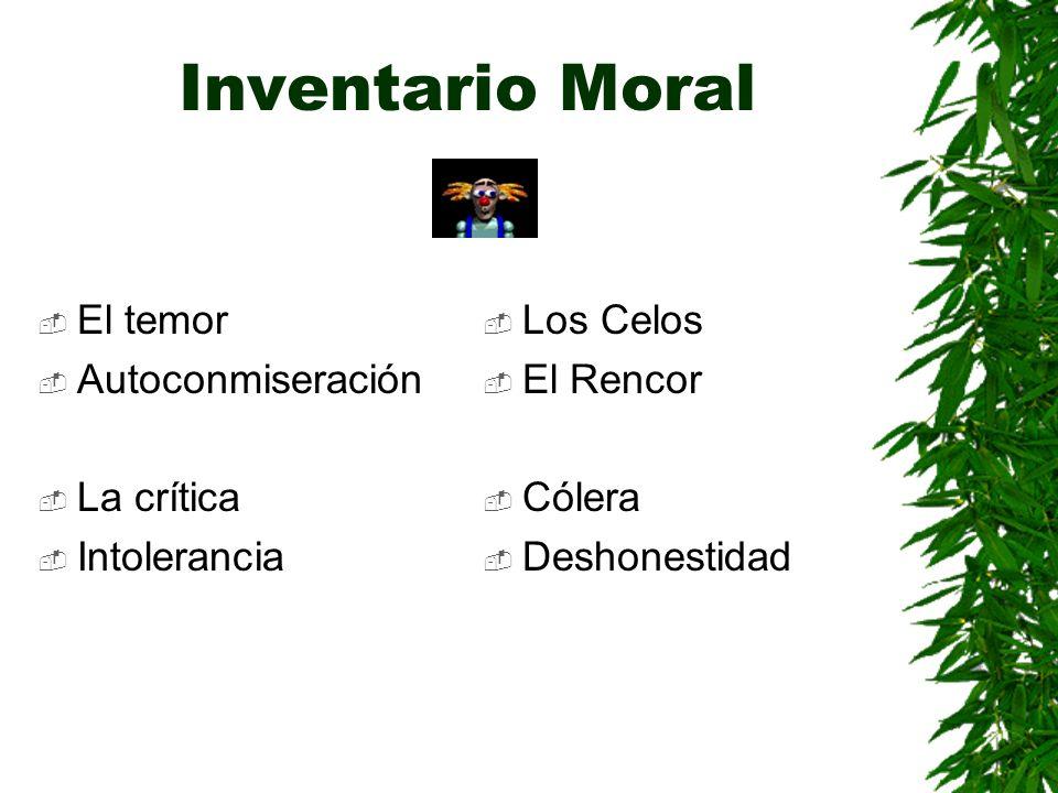 Inventario Moral El temor Autoconmiseración La crítica Intolerancia Los Celos El Rencor Cólera Deshonestidad
