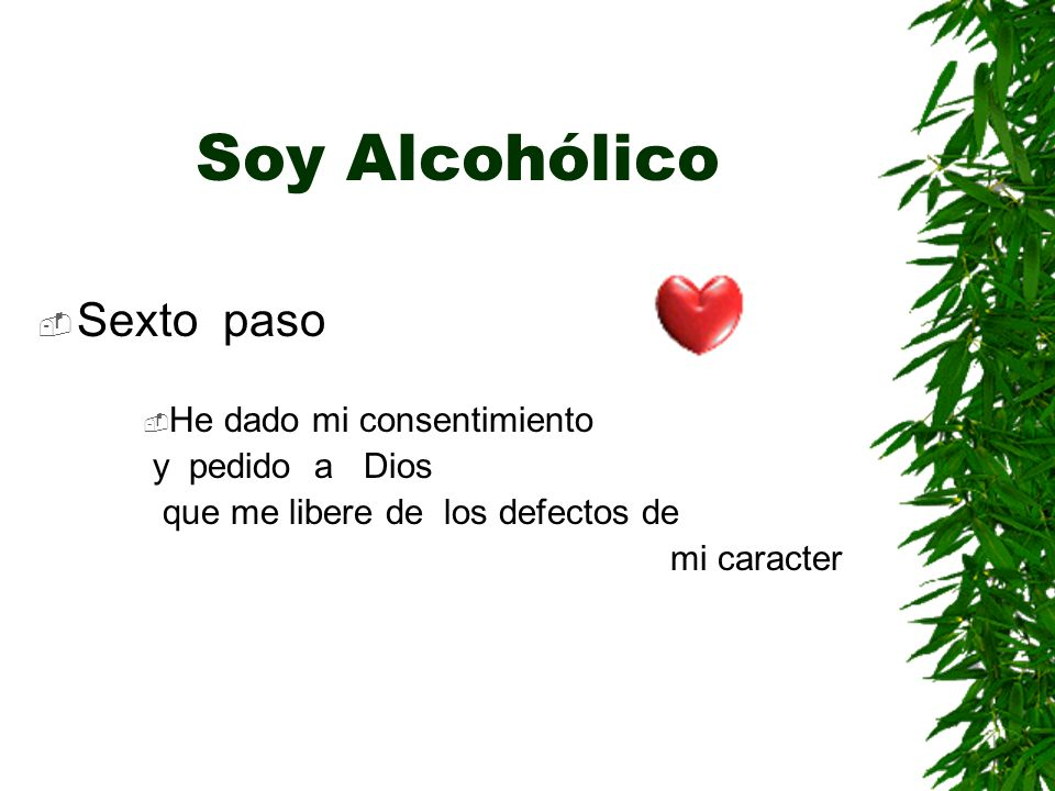 Soy Alcohólico Sexto paso He dado mi consentimiento y pedido a Dios que me libere de los defectos de mi caracter