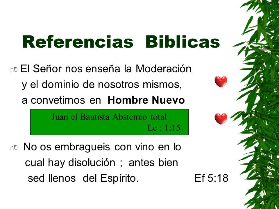 Referencias Biblicas El Señor nos enseña la Moderación y el dominio de nosotros mismos, a convetirnos en Hombre Nuevo No os embragueis con vino en lo