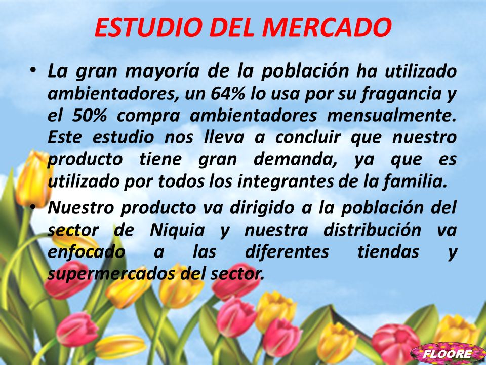 ESTUDIO DEL MERCADO La gran mayoría de la población ha utilizado ambientadores, un 64% lo usa por su fragancia y el 50% compra ambientadores mensualme