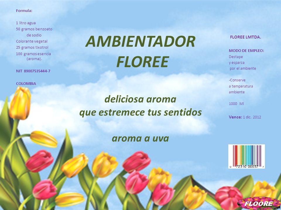AMBIENTADOR FLOREE deliciosa aroma que estremece tus sentidos aroma a uva Formula: 1 litro agua 50 gramos benzoato de sodio Colorante vegetal 25 gramo