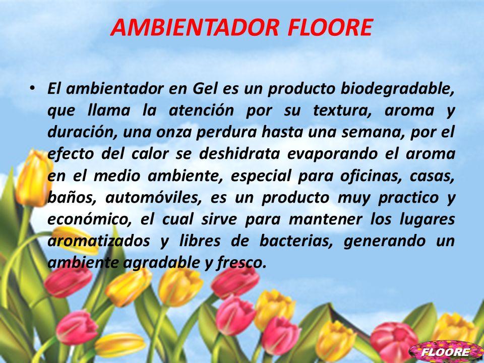 AMBIENTADOR FLOORE El ambientador en Gel es un producto biodegradable, que llama la atención por su textura, aroma y duración, una onza perdura hasta