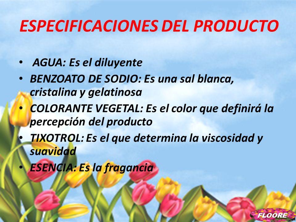 ESPECIFICACIONES DEL PRODUCTO AGUA: Es el diluyente BENZOATO DE SODIO: Es una sal blanca, cristalina y gelatinosa COLORANTE VEGETAL: Es el color que d