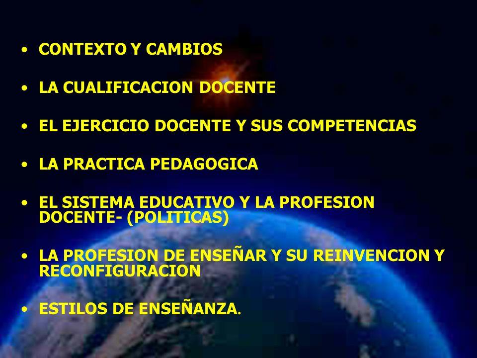 Mariela Salgado A CONTEXTO Y CAMBIOS LA CUALIFICACION DOCENTE EL EJERCICIO DOCENTE Y SUS COMPETENCIAS LA PRACTICA PEDAGOGICA EL SISTEMA EDUCATIVO Y LA
