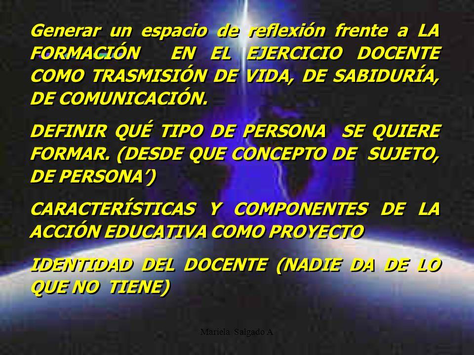 Mariela Salgado A Generar un espacio de reflexión frente a LA FORMACIÓN EN EL EJERCICIO DOCENTE COMO TRASMISIÓN DE VIDA, DE SABIDURÍA, DE COMUNICACIÓN