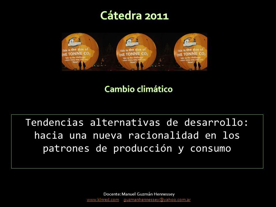 Tendencias alternativas de desarrollo: hacia una nueva racionalidad en los patrones de producción y consumo Docente: Manuel Guzmán Hennessey www.klnred.comwww.klnred.com guzmanhennessey@yahoo.com.arguzmanhennessey@yahoo.com.ar