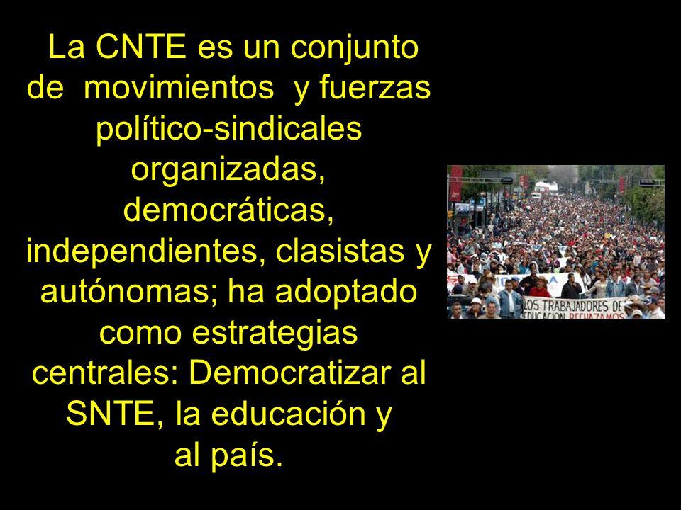 La CNTE es un conjunto de movimientos y fuerzas político-sindicales organizadas, democráticas, independientes, clasistas y autónomas; ha adoptado como