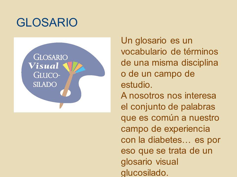 Un glosario es un vocabulario de términos de una misma disciplina o de un campo de estudio. A nosotros nos interesa el conjunto de palabras que es com