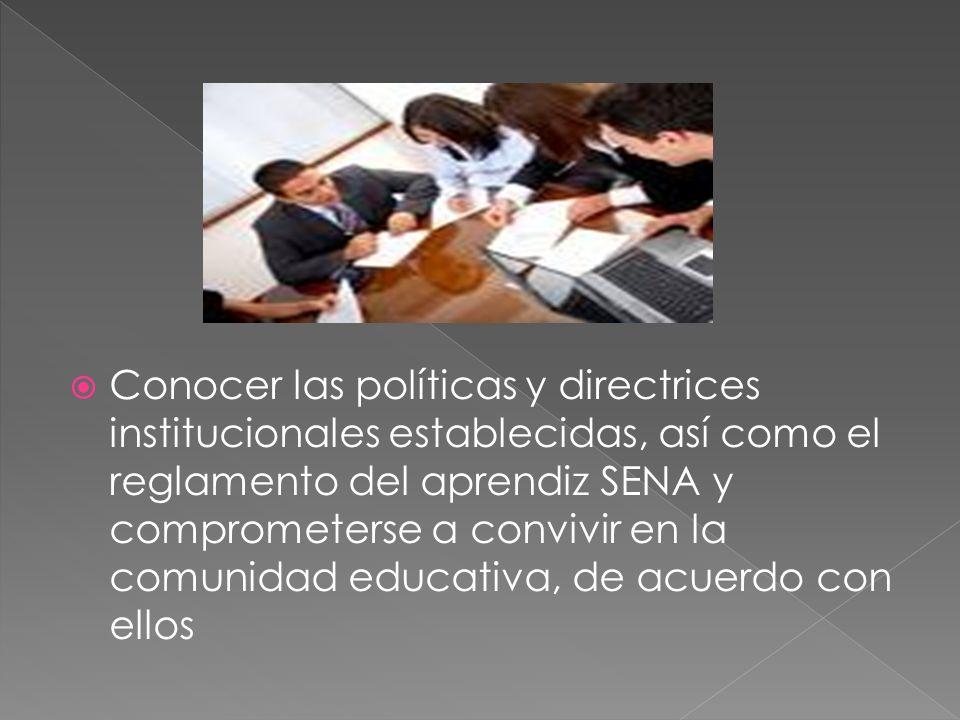 Conocer las políticas y directrices institucionales establecidas, así como el reglamento del aprendiz SENA y comprometerse a convivir en la comunidad educativa, de acuerdo con ellos