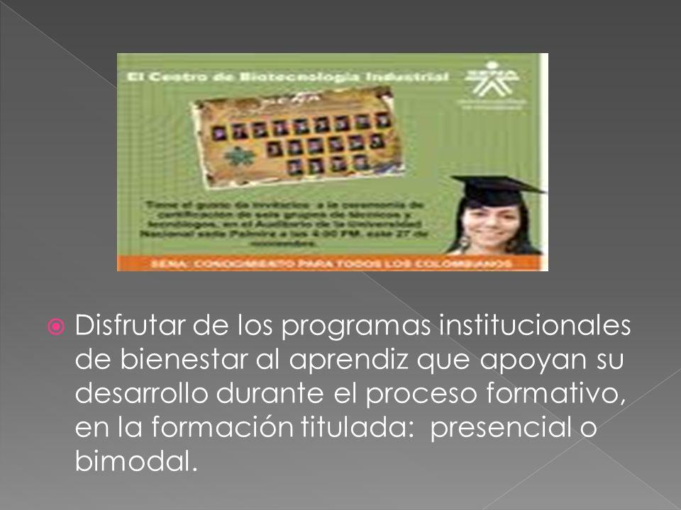 Disfrutar de los programas institucionales de bienestar al aprendiz que apoyan su desarrollo durante el proceso formativo, en la formación titulada: presencial o bimodal.