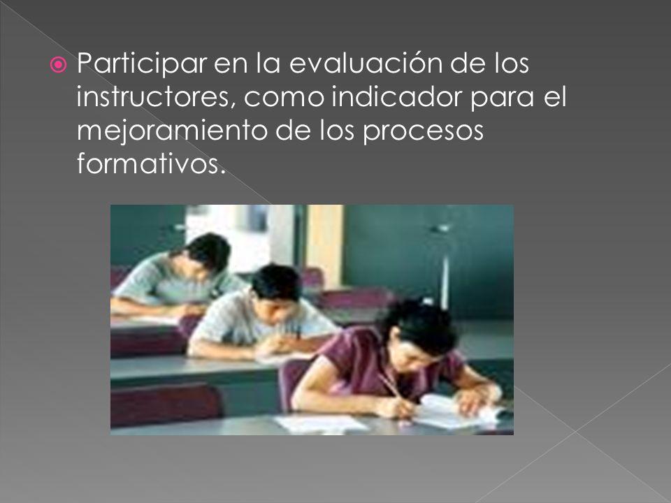 Participar en la evaluación de los instructores, como indicador para el mejoramiento de los procesos formativos.