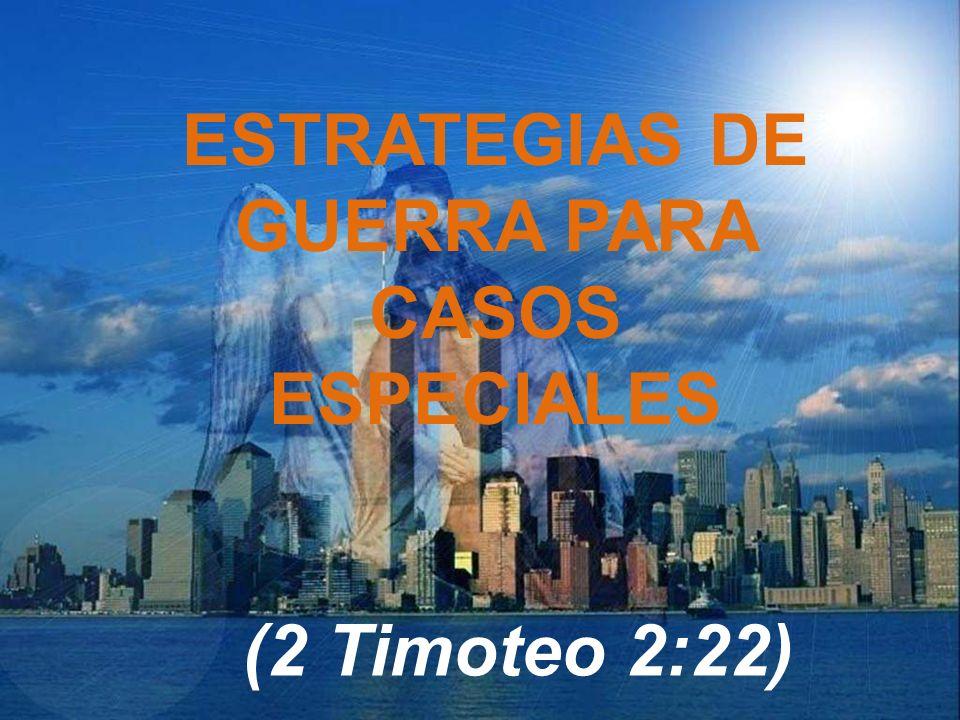 ESTRATEGIAS DE GUERRA PARA CASOS ESPECIALES (2 Timoteo 2:22)