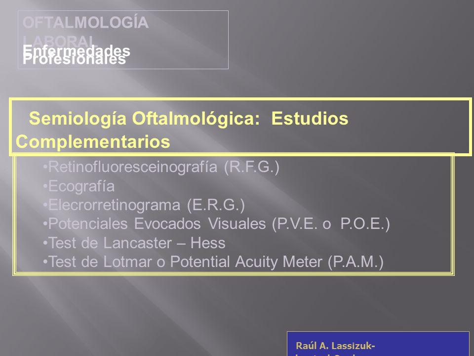 OFTALMOLOGÍA LABORAL Enfermedades Profesionales Raúl A. Lassizuk- rlassizuk@yahoo.com Semiología Oftalmológica: Estudios Complementarios Retinofluores