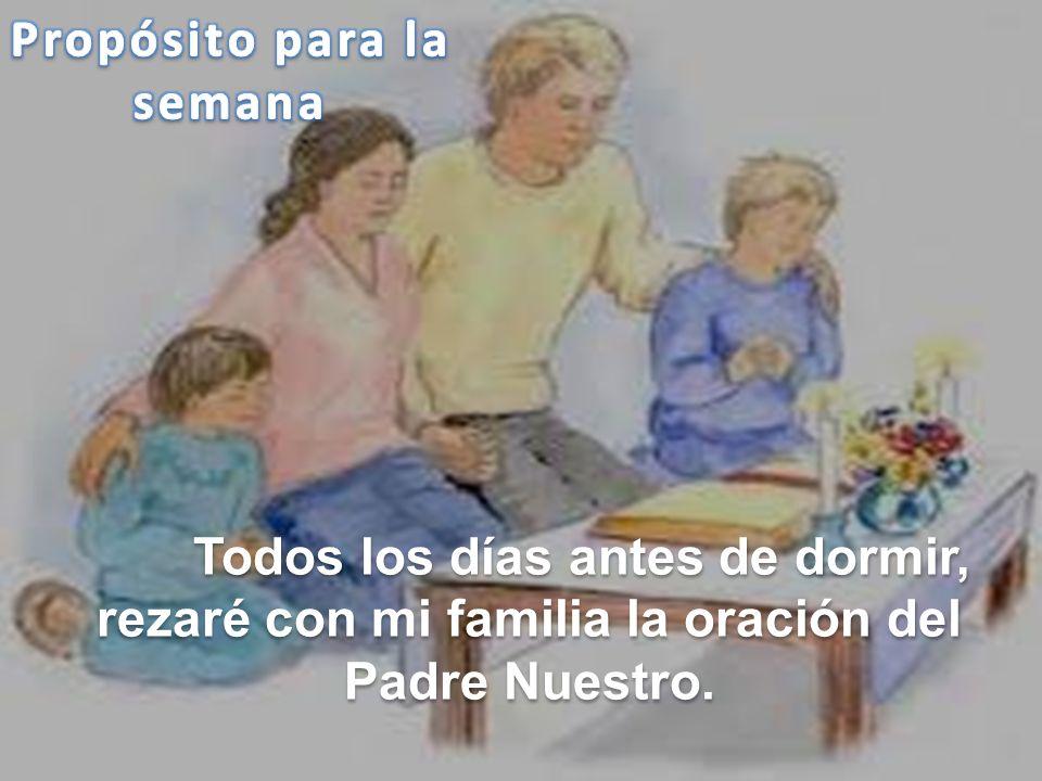 Todos los días antes de dormir, rezaré con mi familia la oración del Padre Nuestro.