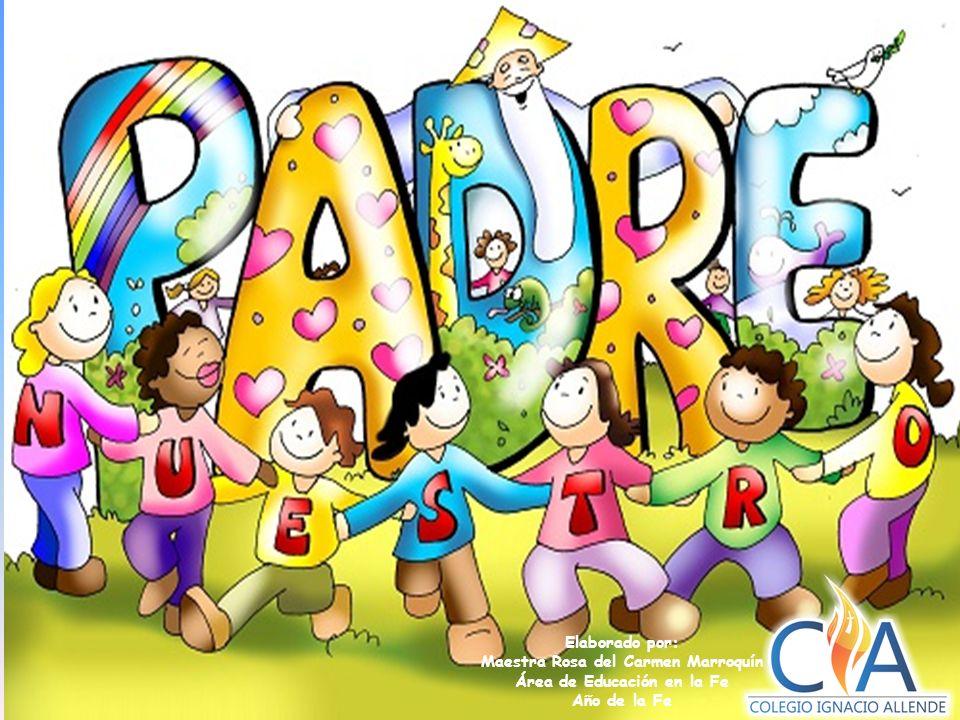 Elaborado por: Maestra Rosa del Carmen Marroquín Área de Educación en la Fe Año de la Fe