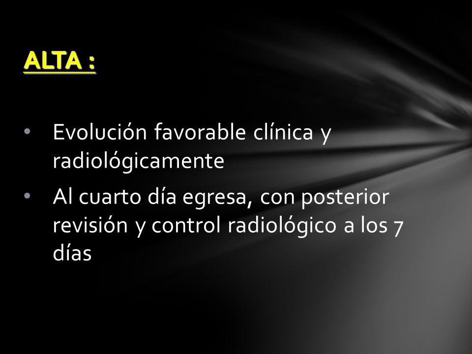 Evolución favorable clínica y radiológicamente Al cuarto día egresa, con posterior revisión y control radiológico a los 7 días ALTA :
