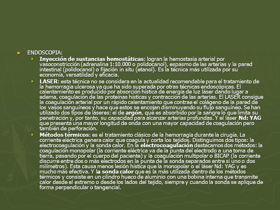 ENDOSCOPIA: ENDOSCOPIA: Inyección de sustancias hemostáticas: logran la hemostasia arterial por vasoconstricción (adrenalina 1:10.000 o polidocanol),