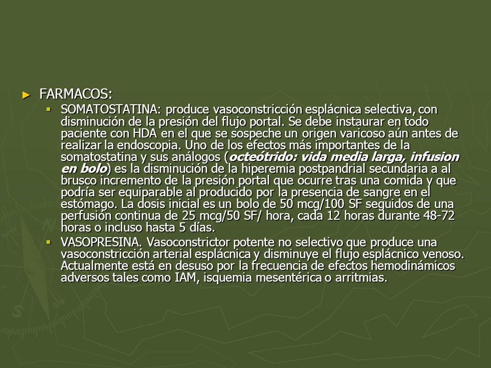 FARMACOS: FARMACOS: SOMATOSTATINA: produce vasoconstricción esplácnica selectiva, con disminución de la presión del flujo portal. Se debe instaurar en