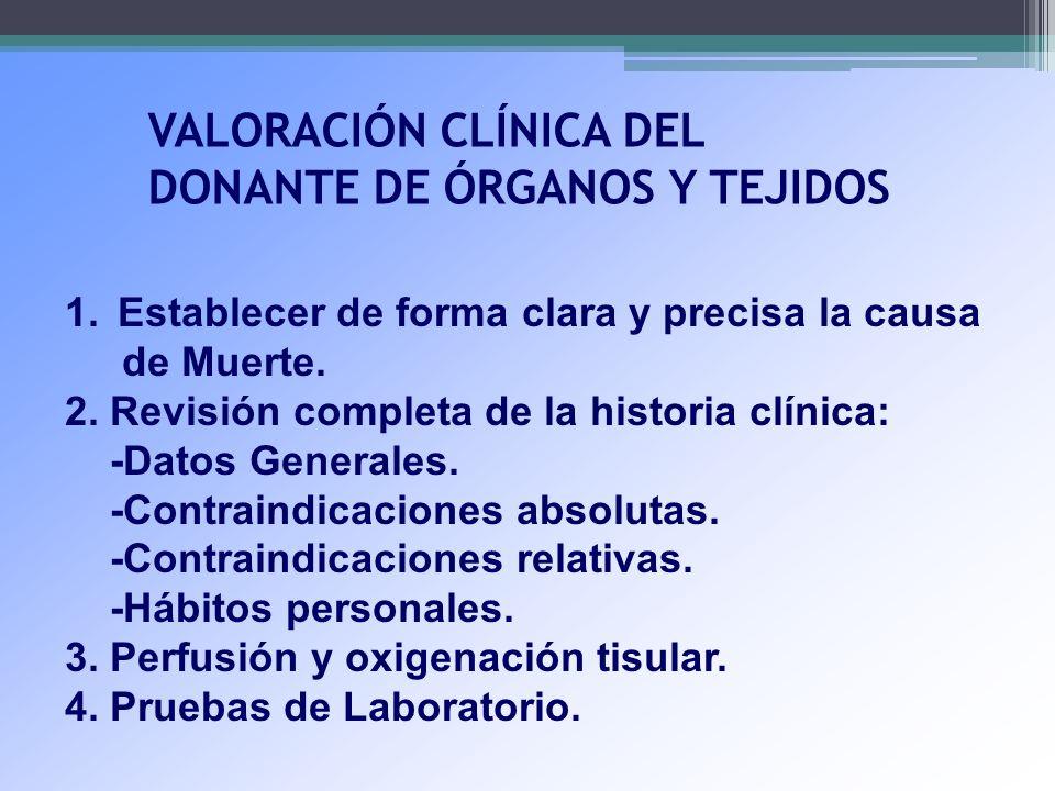 VALORACIÓN CLÍNICA DEL DONANTE DE ÓRGANOS Y TEJIDOS 1.Establecer de forma clara y precisa la causa de Muerte. 2. Revisión completa de la historia clín