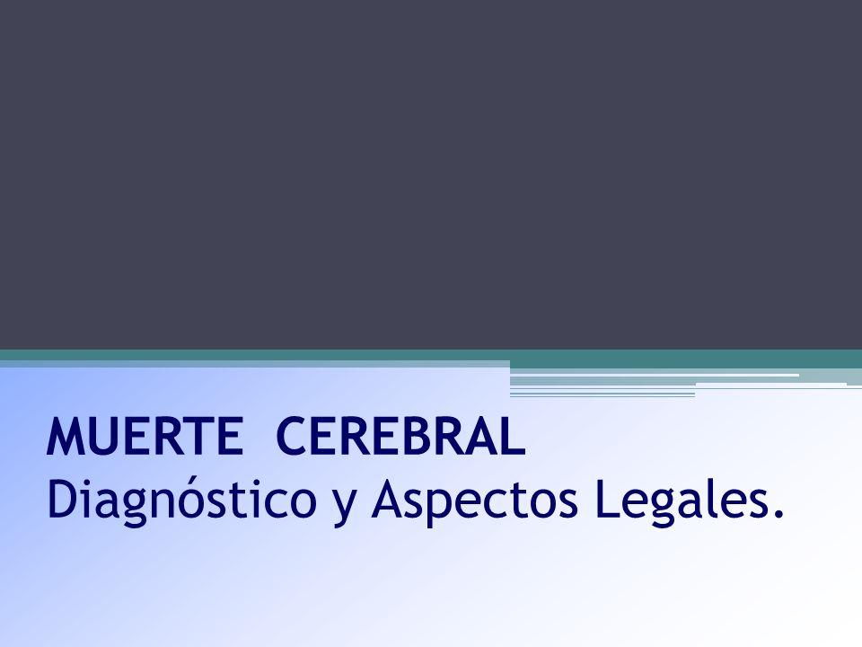 MUERTE CEREBRAL Diagnóstico y Aspectos Legales.