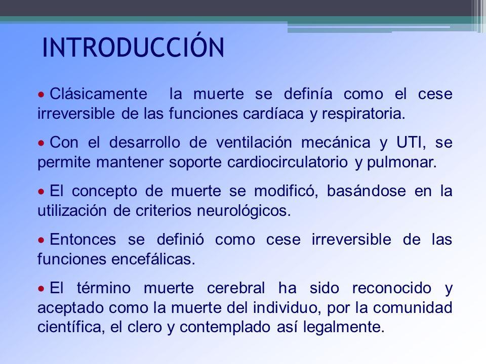 INTRODUCCIÓN Clásicamente la muerte se definía como el cese irreversible de las funciones cardíaca y respiratoria. Con el desarrollo de ventilación me