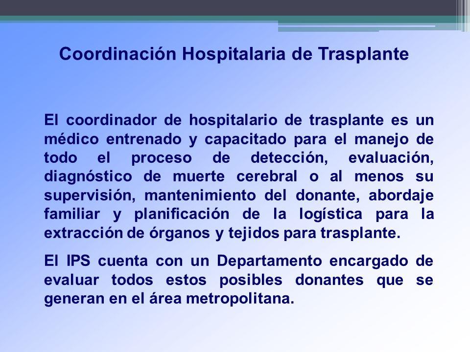 Coordinación Hospitalaria de Trasplante El coordinador de hospitalario de trasplante es un médico entrenado y capacitado para el manejo de todo el pro