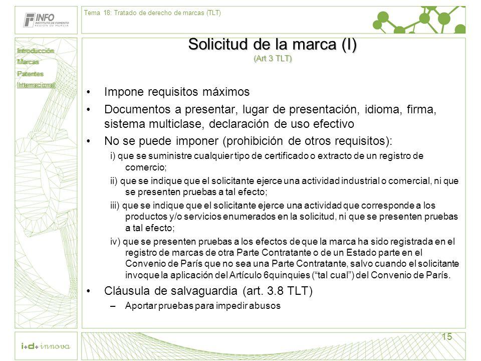 Introducción Marcas Patentes Internacional 15 Solicitud de la marca (I) (Art 3 TLT) Impone requisitos máximos Documentos a presentar, lugar de present
