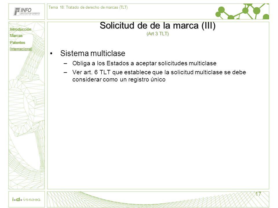 Introducción Marcas Patentes Internacional 17 Solicitud de de la marca (III) (Art 3 TLT) Sistema multiclase –Obliga a los Estados a aceptar solicitude