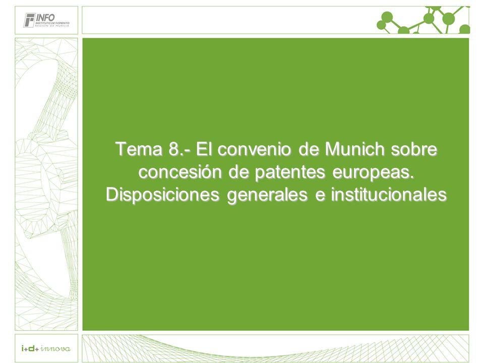 Tema 8.- El convenio de Munich sobre concesión de patentes europeas. Disposiciones generales e institucionales