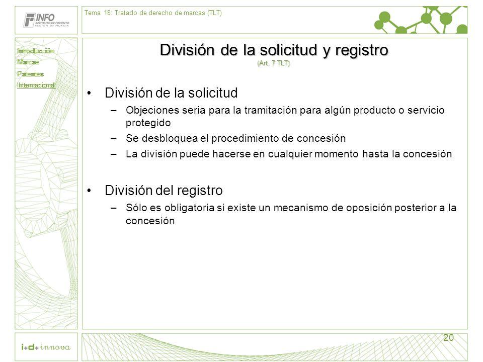 Introducción Marcas Patentes Internacional 20 División de la solicitud y registro (Art. 7 TLT) División de la solicitud –Objeciones seria para la tram