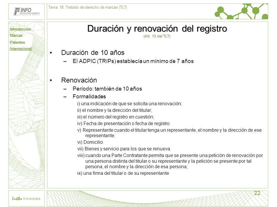 Introducción Marcas Patentes Internacional 22 Duración y renovación del registro (Art. 13 del TLT) Duración de 10 años –El ADPIC (TRIPs) establecía un