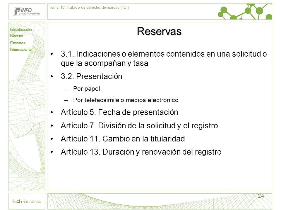 Introducción Marcas Patentes Internacional 24 Reservas 3.1. Indicaciones o elementos contenidos en una solicitud o que la acompañan y tasa 3.2. Presen