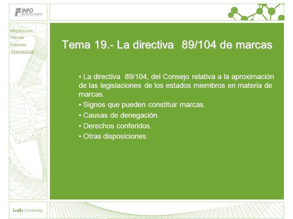 Tema 19.- La directiva 89/104 de marcas La directiva 89/104, del Consejo relativa a la aproximación de las legislaciones de los estados miembros en ma