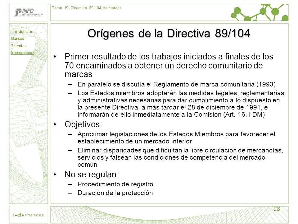 Introducción Marcas Patentes Internacional 28 Orígenes de la Directiva 89/104 Primer resultado de los trabajos iniciados a finales de los 70 encaminad