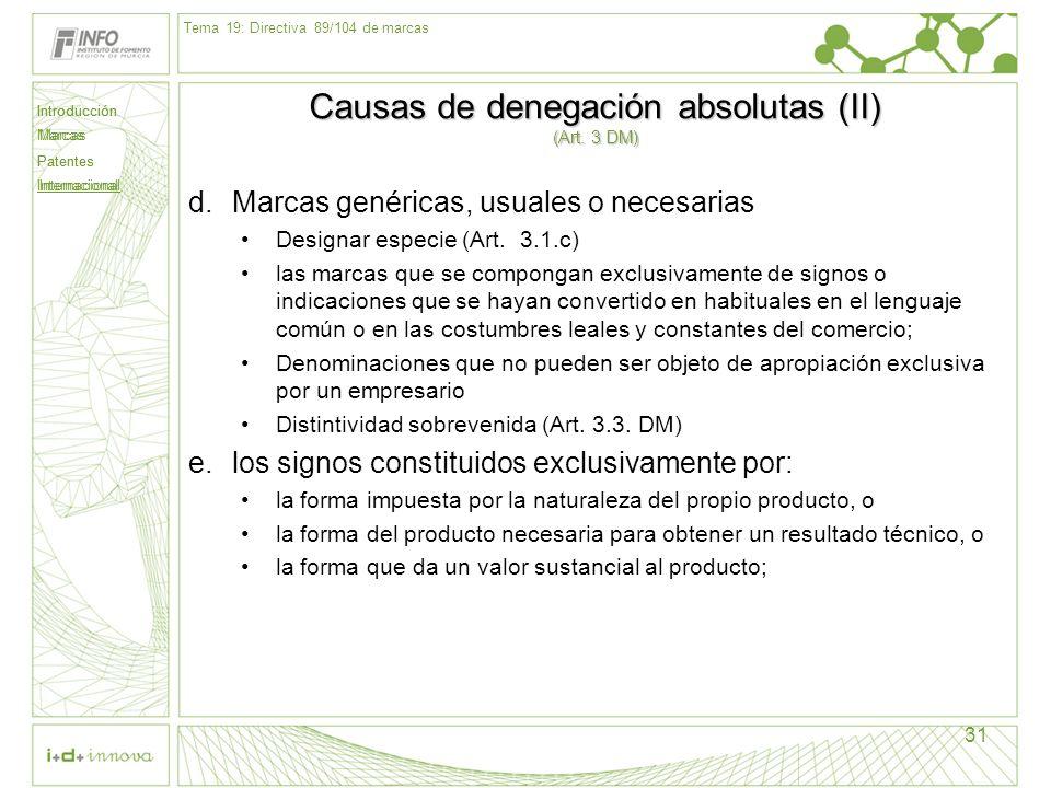 Introducción Marcas Patentes Internacional 31 Causas de denegación absolutas (II) (Art. 3 DM) d.Marcas genéricas, usuales o necesarias Designar especi