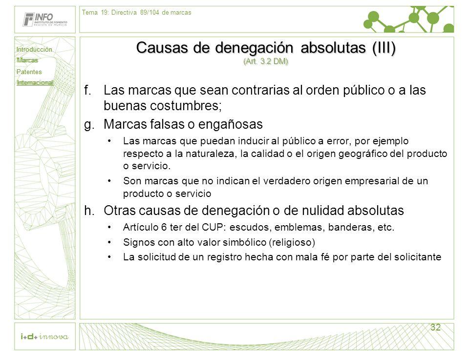 Introducción Marcas Patentes Internacional 32 Causas de denegación absolutas (III) (Art. 3.2 DM) f.Las marcas que sean contrarias al orden público o a