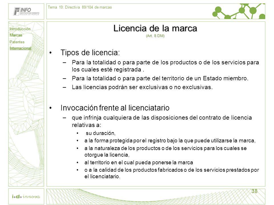 Introducción Marcas Patentes Internacional 38 Licencia de la marca (Art. 8 DM) Tipos de licencia: –Para la totalidad o para parte de los productos o d