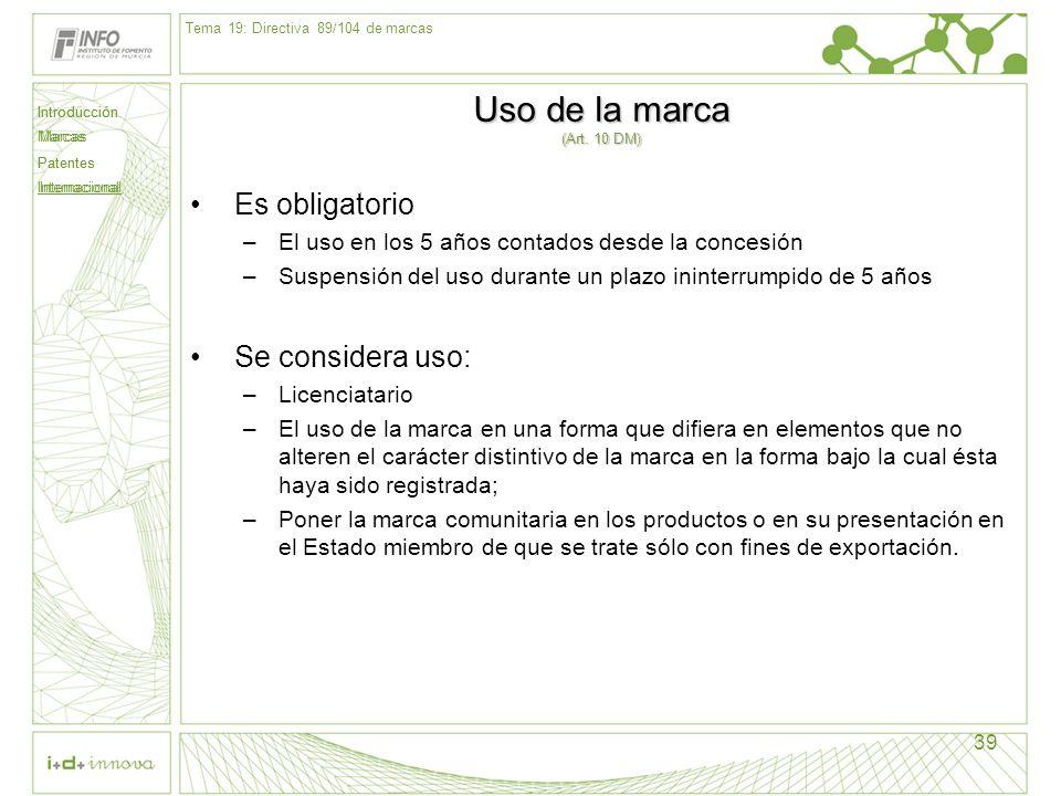 Introducción Marcas Patentes Internacional 39 Uso de la marca (Art. 10 DM) Es obligatorio –El uso en los 5 años contados desde la concesión –Suspensió