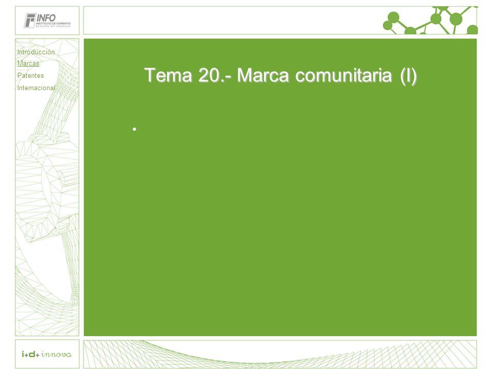 Tema 20.- Marca comunitaria (I) Introducción Marcas Patentes Internacional