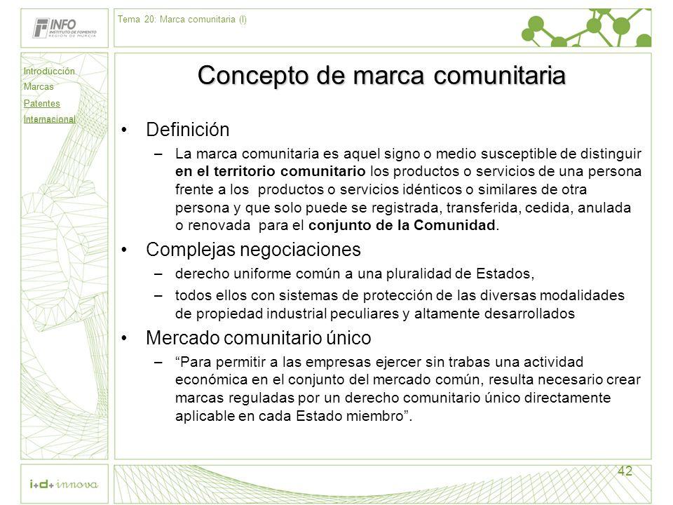 Introducción Marcas Patentes Internacional 42 Concepto de marca comunitaria Definición –La marca comunitaria es aquel signo o medio susceptible de dis