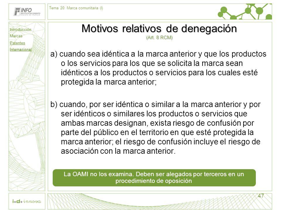 Introducción Marcas Patentes Internacional 47 Motivos relativos de denegación (Art. 8 RCM) a) cuando sea idéntica a la marca anterior y que los produc
