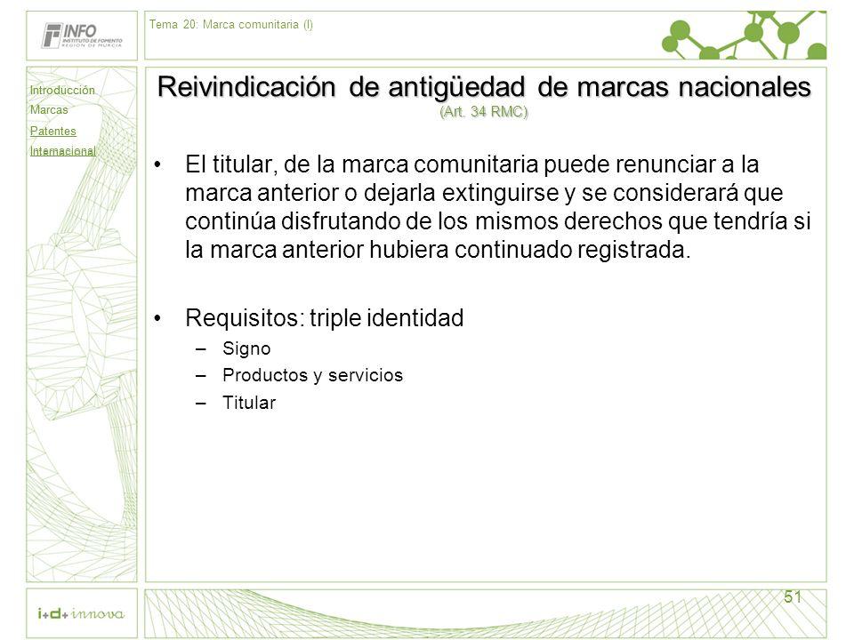 Introducción Marcas Patentes Internacional 51 Reivindicación de antigüedad de marcas nacionales (Art. 34 RMC) El titular, de la marca comunitaria pued