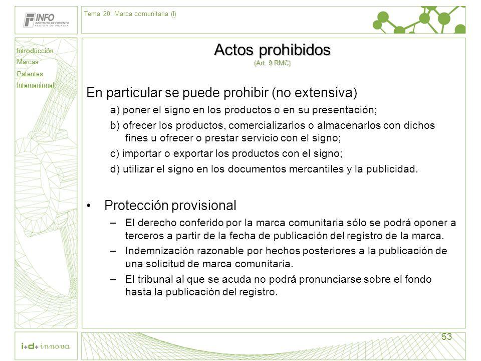 Introducción Marcas Patentes Internacional 53 Actos prohibidos (Art. 9 RMC) En particular se puede prohibir (no extensiva) a) poner el signo en los pr