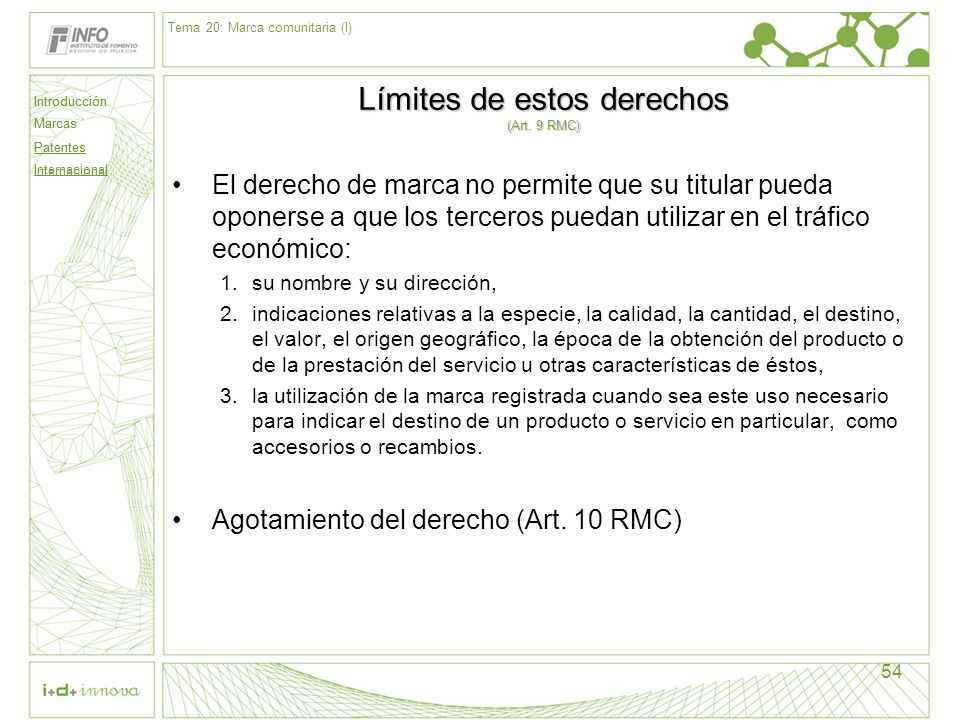 Introducción Marcas Patentes Internacional 54 Límites de estos derechos (Art. 9 RMC) El derecho de marca no permite que su titular pueda oponerse a qu