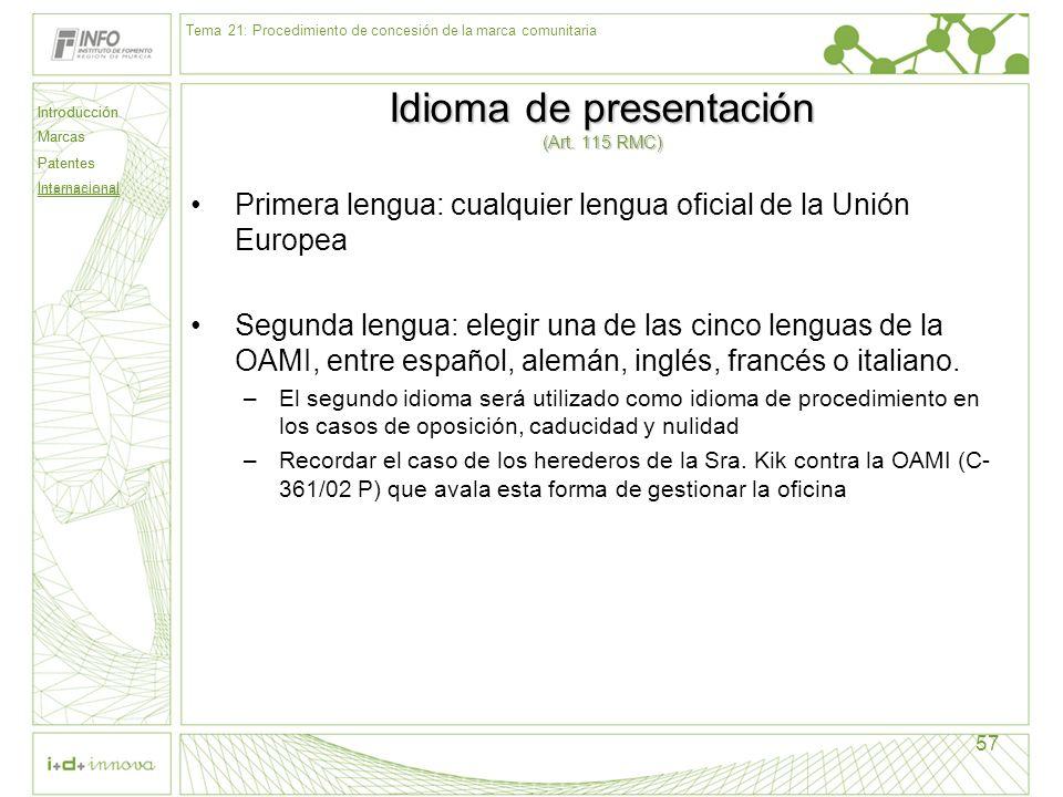 Introducción Marcas Patentes Internacional 57 Idioma de presentación (Art. 115 RMC) Primera lengua: cualquier lengua oficial de la Unión Europea Segun