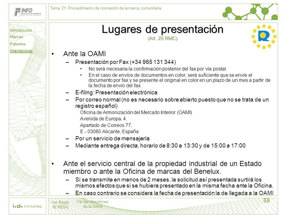 Introducción Marcas Patentes Internacional 58 Lugares de presentación (Art. 25 RMC) Ante la OAMI –Presentación por Fax (+34 965 131 344) No será neces