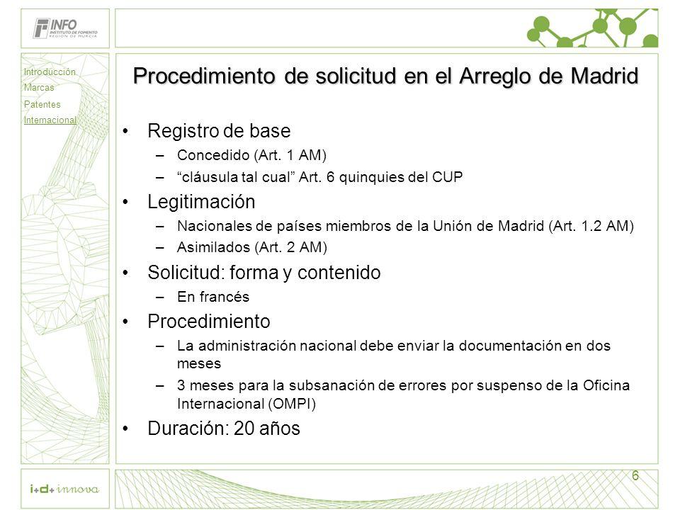 Introducción Marcas Patentes Internacional 6 Procedimiento de solicitud en el Arreglo de Madrid Registro de base –Concedido (Art. 1 AM) –cláusula tal