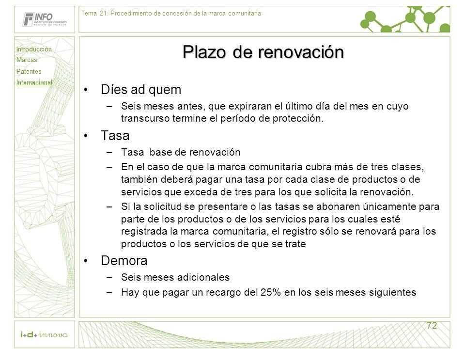 Introducción Marcas Patentes Internacional 72 Plazo de renovación Díes ad quem –Seis meses antes, que expiraran el último día del mes en cuyo transcur
